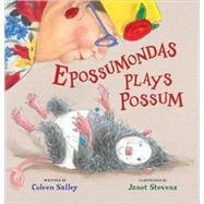 Epossumondas Plays Possum by Salley, Coleen, 9780152064204