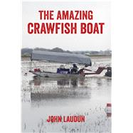 The Amazing Crawfish Boat by Laudun, John, 9781496804204