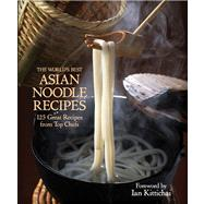 The World's Best Asian Noodle Recipes by Kittichai, Ian, 9781937994204