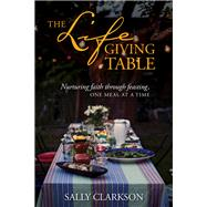 The Lifegiving Table by Clarkson, Sally, 9781496414205