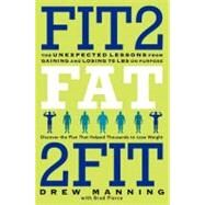 Fit2Fat2Fit : The Unexpected Lessons from Gaining and Losing 75 Lbs on Purpose by Manning, Drew; Pierce, Brad, 9780062194206