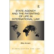 State Agency and the Patenting of Life in International Law: Merchants and Missionaries in a Global Society by Amani,Bita, 9781138254206