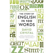 The Story of English in 100 Words by Crystal, David, 9781250024206