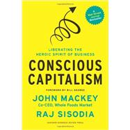 Conscious Capitalism: Liberating the Heroic Spirit of Business by Mackey, John; Sisodia, Raj; George, Bill, 9781422144206