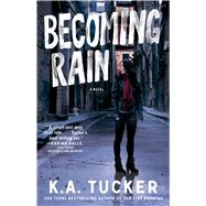 Becoming Rain A Novel by Tucker, K.A., 9781476774206