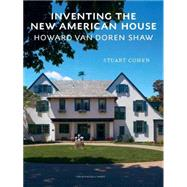 Inventing the New American House: Howard Van Doren Shaw, Architect by Cohen, Stuart, 9781580934206