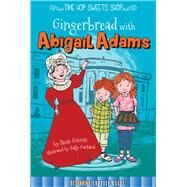 Gingerbread With Abigail Adams by Everett, Reese; Garland, Sally, 9781681914206