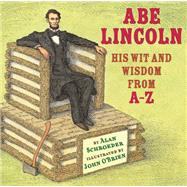 Abe Lincoln: His Wit and Wisdom from A-z by Schroeder, Alan; O'Brien, John, 9780823424207