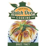 Backyard Dutch Oven Cooking by Tracy, Bruce, 9781462114207