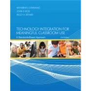 Technology Integration for Meaningful Classroom Use : A Standards-Based Approach by Cennamo, Katherine; Ross, John; Ertmer, Peggy, 9781133594208