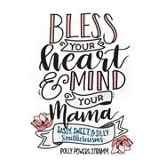 Bless Your Heart & Mind Your Mama Sassy, Sweet and Silly Southernisms by Stramm, Polly Powers, 9781493034208