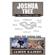 Joshua Tree: The Complete Guide Joshua Tree National Park by Kaiser, James, 9781940754208
