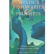 Mystics, Visionaries, and Prophets : A Historical Anthology of Women's Spiritual Writings by Madigan, Shawn, 9780800634209