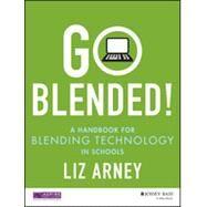 Go Blended!: A Handbook for Blending Technology in Schools by Arney, Liz, 9781118974209