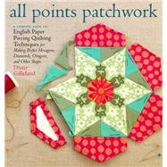 All Points Patchwork: English Paper Piecing Beyond the Hexagon for Quilts & Small Projects by Gilleland, Diane, 9781612124209