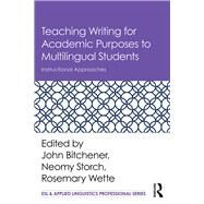 Teaching Writing for Academic Purposes to Multilingual Students: Instructional Approaches by Bitchener; John, 9781138284210