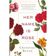 Her Name Is Rose A Novel by Breen, Christine, 9781250054210