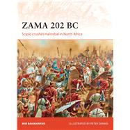 Zama 202 BC Scipio crushes Hannibal in North Africa by Bahmanyar, Mir; Dennis, Peter, 9781472814210