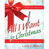 All I Want for Christmas by Moore, James W., 9781501824210
