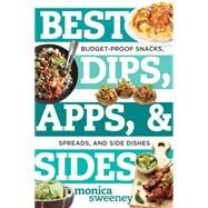 Best Dips, Apps, & Sides by Sweeney, Monica, 9781581574210