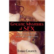 Gnostic Mysteries of Sex by Churton, Tobias, 9781620554210