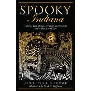 Spooky Indiana : Tales of Hauntings, Strange Happenings, and Other Local Lore by Schlosser, S. E.; Hoffman, Paul G., 9780762764211