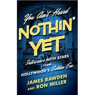You Ain't Heard Nothin' Yet by Bawden, James; Miller, Ron, 9780813174211