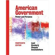 American Government: Power and Purpose (Brief Fourteenth Edition) by Lowi, Theodore J.; Ginsberg, Benjamin; Shepsle, Kenneth A.; Ansolabehere, Stephen, 9780393624212