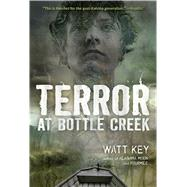 Terror at Bottle Creek by Key, Watt, 9781250104212