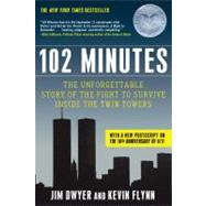 102 Minutes The Unforgettable Story of the Fight to Survive Inside the Twin Towers by Dwyer, Jim; Flynn, Kevin, 9780805094213
