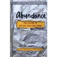 Abundance : The Future Is Better Than You Think by Diamandis, Peter H.; Kotler, Steven, 9781451614213