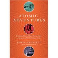 Atomic Adventures by Mahaffey, James, 9781681774213