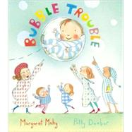 Bubble Trouble by Mahy, Margaret, 9780547074214