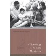 A Theology for Family Ministry by Anthony, Michael; Anthony, Michelle; Canfield, Ken, 9780805464214