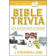 The Complete Book of Bible Trivia by Lang, J. Stephen, 9780842304214