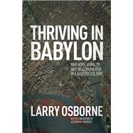 Thriving in Babylon Why Hope, Humility, and Wisdom Matter in a Godless Culture by Osborne, Larry, 9781434704214