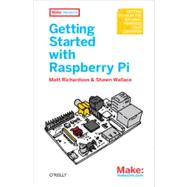 Getting Started With Raspberry Pi by Richardson, Matt; Wallace, Shawn, 9781449344214