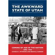 The Awkward State of Utah by Peterson, Charles S.; Cannon, Brian Q., 9781607814214