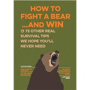 Uncle John's How to Fight A Bear and Win And 50 Other Survival Tips You'll Hopefully Never Need by Unknown, 9781626864214