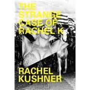 The Strange Case of Rachel K. by Kushner, Rachel, 9780811224215