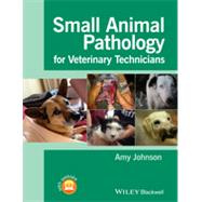 Small Animal Pathology for Veterinary Technicians by Johnson, Amy, 9781118434215