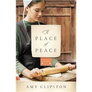 A Place of Peace by Clipston, Amy, 9780310344216