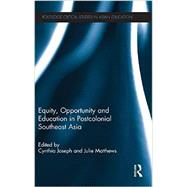Equity, Opportunity and Education in Postcolonial Southeast Asia by Joseph; Cynthia, 9780415834216