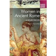 Women in Ancient Rome A Sourcebook by MacLachlan, Bonnie, 9781441164216