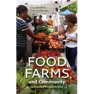 Food, Farms, and Community: Exploring Food Systems by Chase, Lisa; Grubinger, Vern, 9781611684216