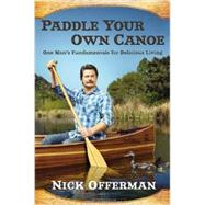 Paddle Your Own Canoe: One Man's Fundamentals for Delicious Living by Offerman, Nick, 9780525954217