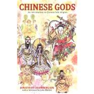 Chinese Gods: An Introduction to Chinese Folk Religion by Chamberlain, Jonathan, 9789881774217