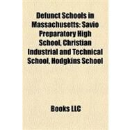 Defunct Schools in Massachusetts : Savio Preparatory High School, Christian Industrial and Technical School, Hodgkins School by , 9781157184218