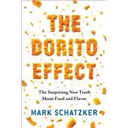 The Dorito Effect Why All Food Is Becoming Junk Food - And What We Can Do About It by Schatzker, Mark, 9781476724218