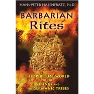 Barbarian Rites by Hasenfratz, Hans-Peer, Ph.D.; Moynihan, Michael, 9781594774218